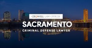 Sacramento Criminal Defense Lawyer