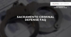 Sacramento Criminal Defense FAQ