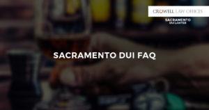 Sacramento DUI FAQ