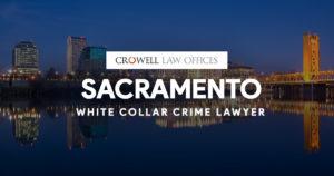 Sacramento White Collar Crime Lawyer