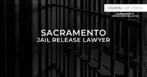 Sacramento Jail Release Lawyer
