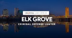 Elk Grove Criminal Defense Lawyer