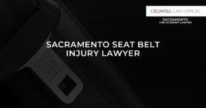 Sacramento Seat Belt Injury Lawyer