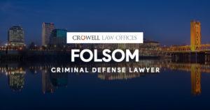 Folsom Criminal Defense Lawyer