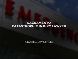 Sacramento Catastrophic Injury Lawyer