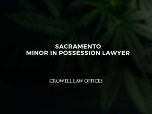 Sacramento Minor in Possession Lawyer