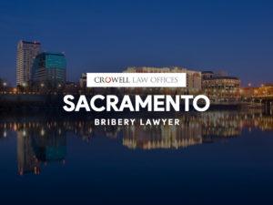 Sacramento Bribery Lawyer