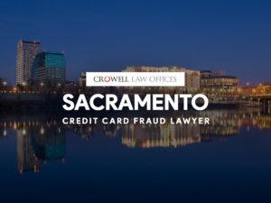 Sacramento Credit Card Fraud Lawyer