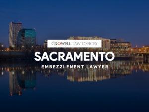 Sacramento Embezzlement Lawyer