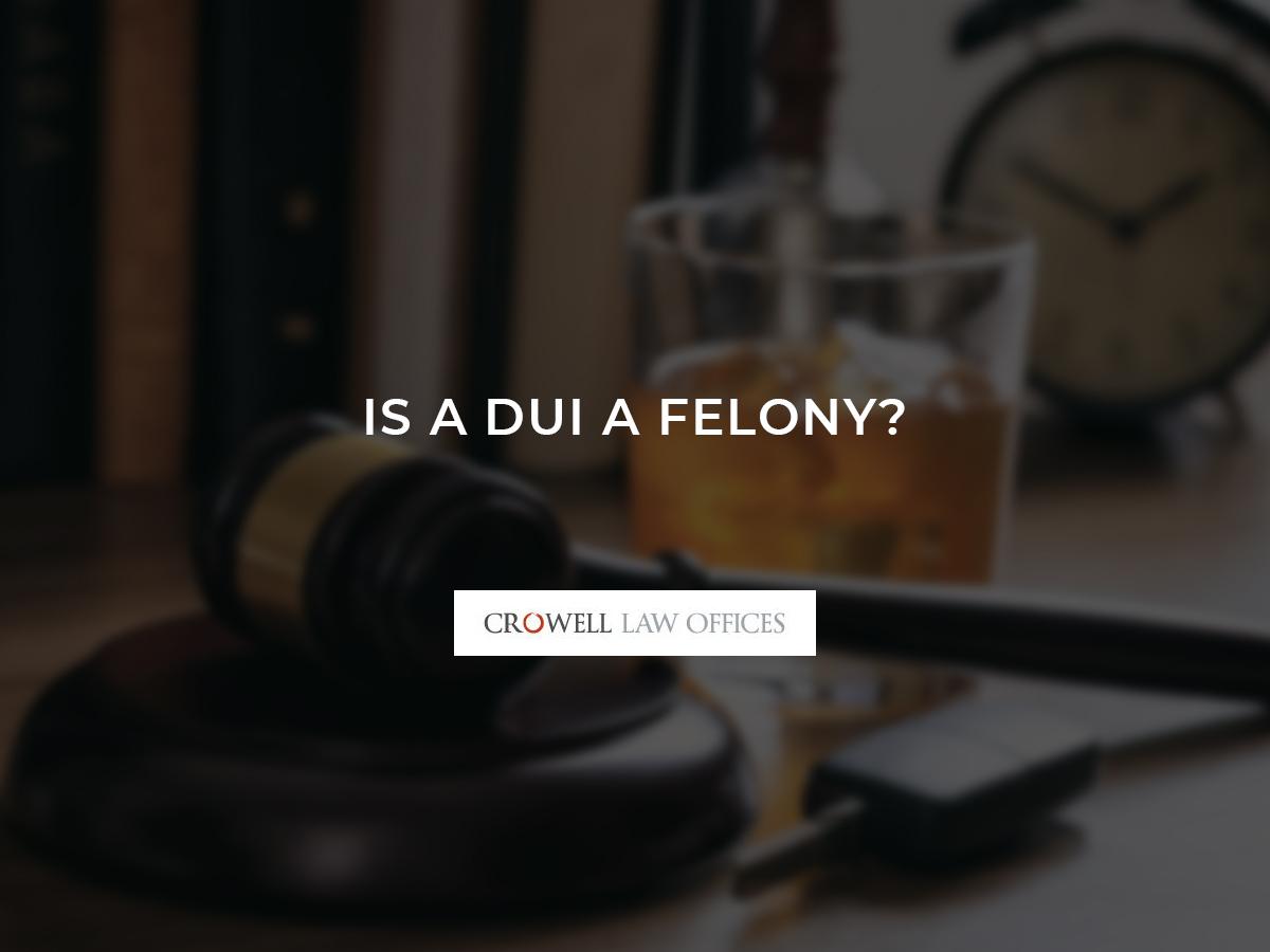 Is a DUI a Felony?