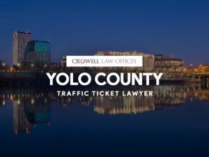Yolo County Traffic Ticket Lawyer